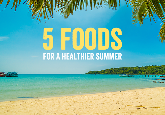 5 Foods for Healthier Summer
